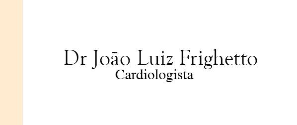 Dr João Luiz Frighetto Cardiologista na Barra da Tijuca