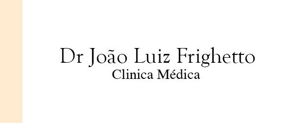 Dr João Luiz Frighetto Clínica Médica na Freguesia