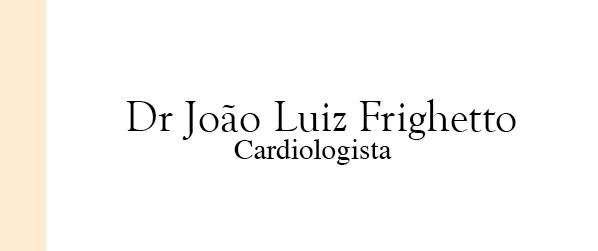Dr João Luiz Frighetto Cardiologista na Freguesia
