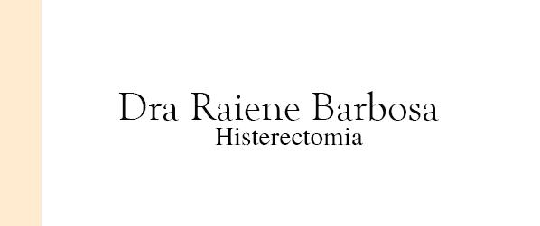 Dra Raiene Barbosa Histerectomia em Brasília