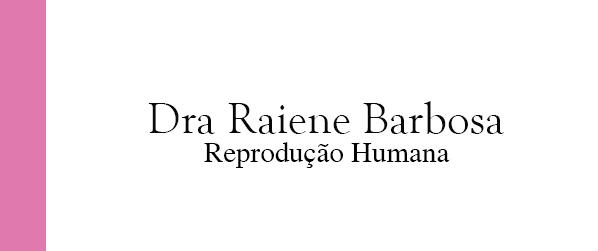 Dra Raiene Barbosa Reprodução Humana em Brasília
