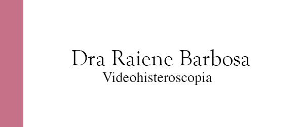 Dra Raiene Barbosa Videohisteroscopia em Brasília