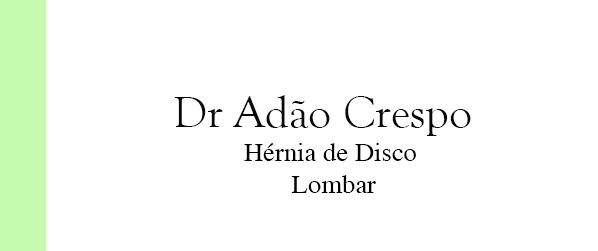 Dr Adão Crespo Hérnia de Disco Lombar no Rio de Janeiro
