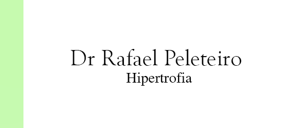 Dr Rafael Peleteiro Hipertrofia na Barra da Tijuca